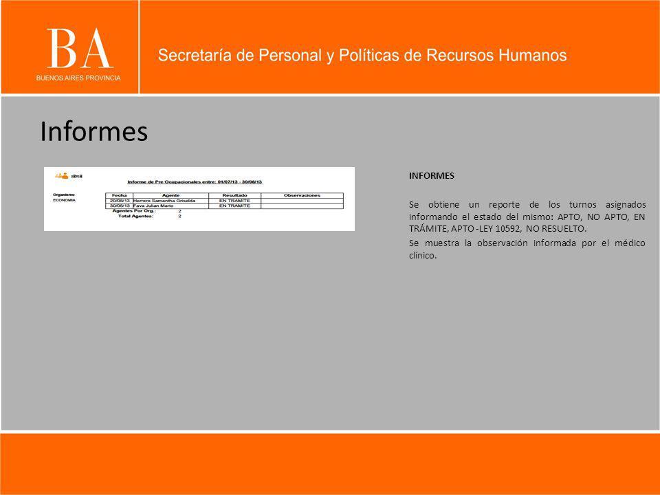 Informes INFORMES Se obtiene un reporte de los turnos asignados informando el estado del mismo: APTO, NO APTO, EN TRÁMITE, APTO -LEY 10592, NO RESUELTO.