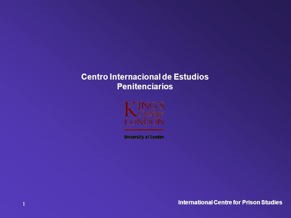 International Centre for Prison Studies 1 Centro Internacional de Estudios Penitenciarios