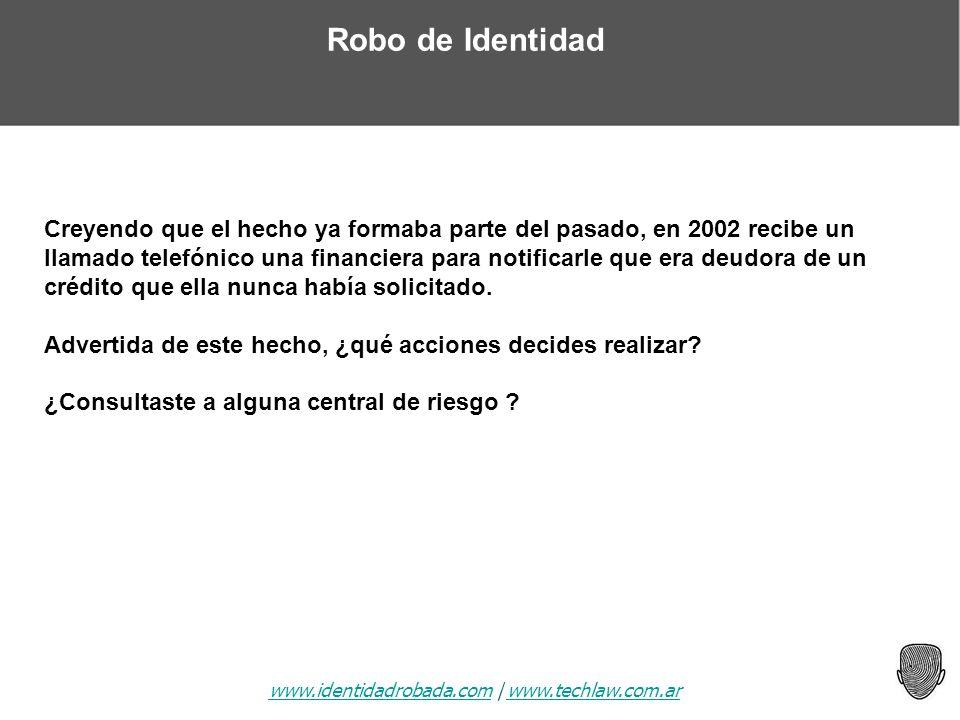 www.identidadrobada.comwww.identidadrobada.com | www.techlaw.com.arwww.techlaw.com.ar Robo de Identidad Creyendo que el hecho ya formaba parte del pas