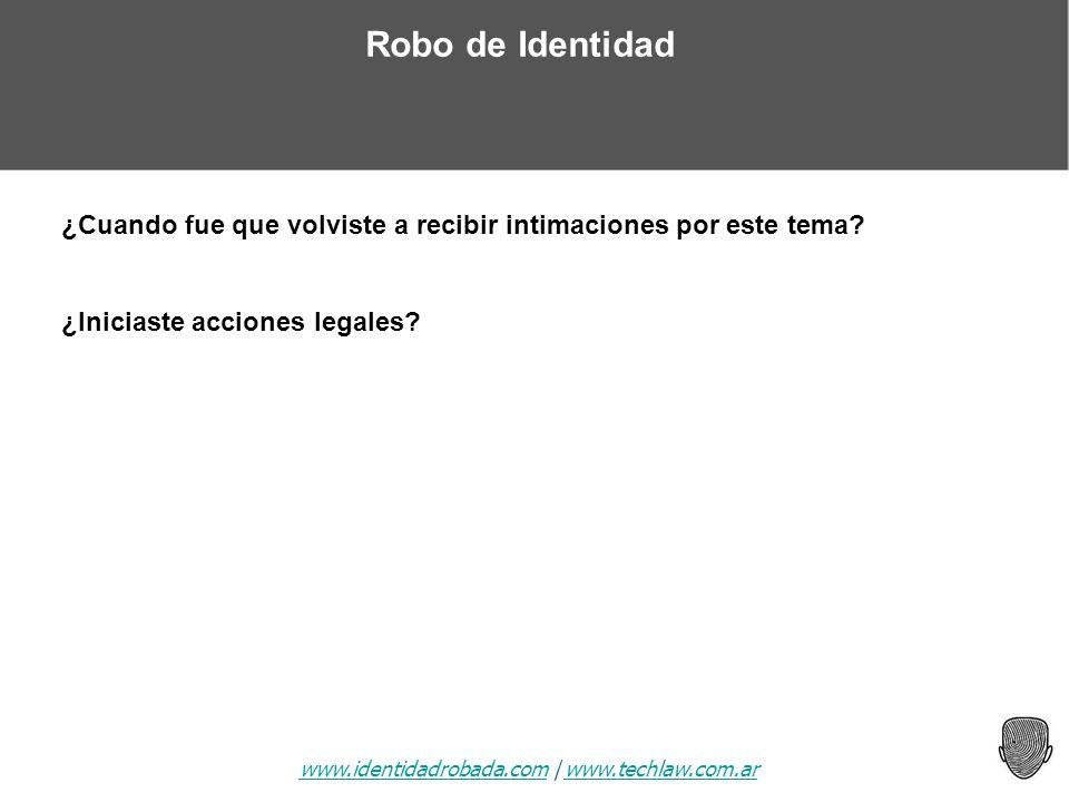 www.identidadrobada.comwww.identidadrobada.com | www.techlaw.com.arwww.techlaw.com.ar Robo de Identidad ¿Cuando fue que volviste a recibir intimacione