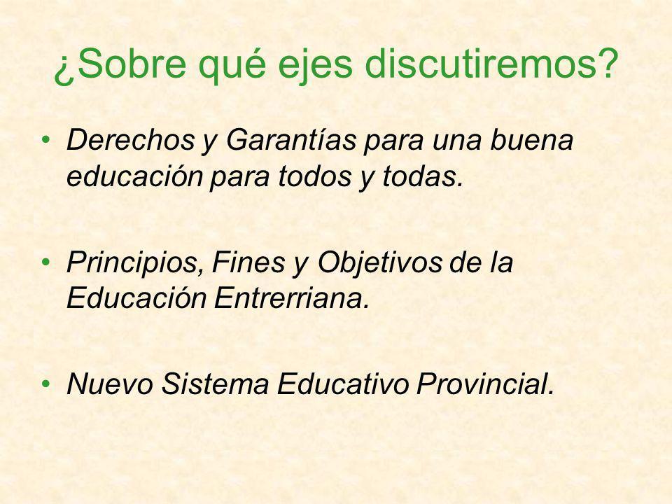 ¿Sobre qué ejes discutiremos. Derechos y Garantías para una buena educación para todos y todas.