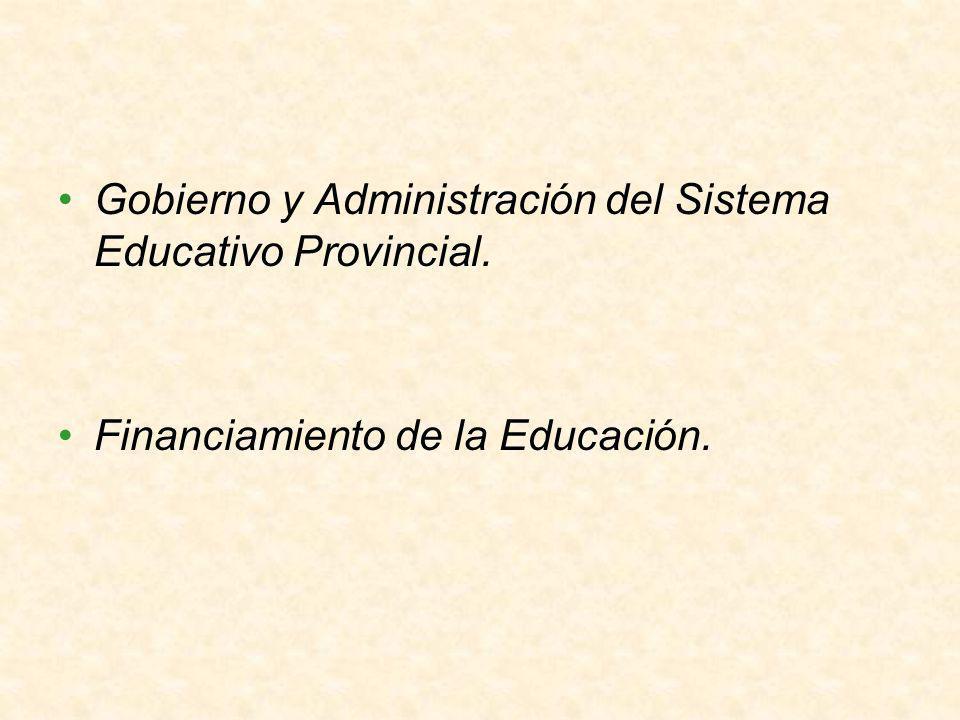Gobierno y Administración del Sistema Educativo Provincial. Financiamiento de la Educación.