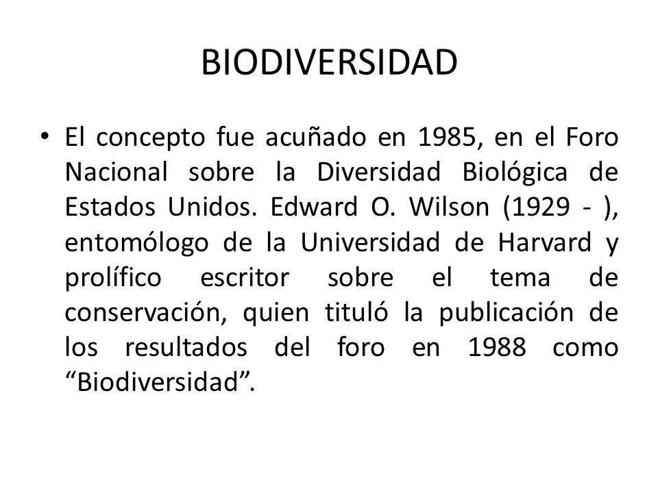 BIODIVERSIDAD El concepto fue acuñado en 1985, en el Foro Nacional sobre la Diversidad Biológica de Estados Unidos.