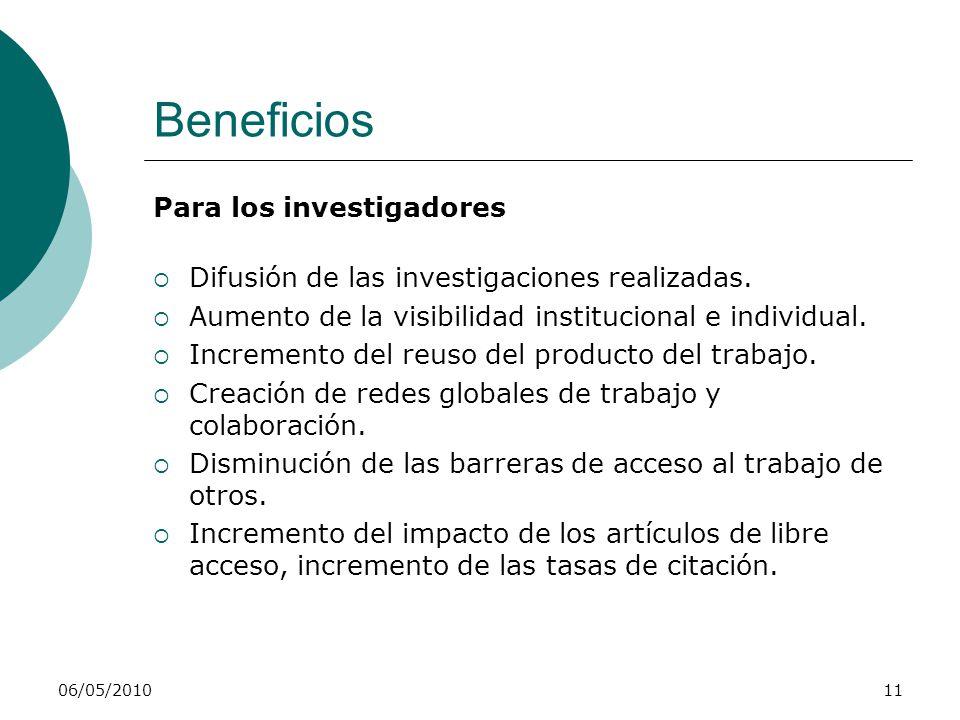 06/05/201011 Beneficios Para los investigadores Difusión de las investigaciones realizadas. Aumento de la visibilidad institucional e individual. Incr