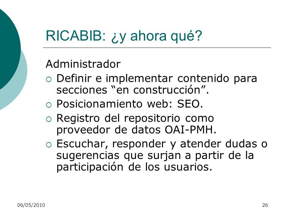 RICABIB: ¿y ahora qué? Administrador Definir e implementar contenido para secciones en construcción. Posicionamiento web: SEO. Registro del repositori