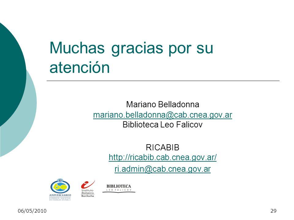 06/05/201029 Muchas gracias por su atención Mariano Belladonna mariano.belladonna@cab.cnea.gov.ar Biblioteca Leo Falicov RICABIB http://ricabib.cab.cnea.gov.ar/ http://ricabib.cab.cnea.gov.ar/ ri.admin@cab.cnea.gov.ar