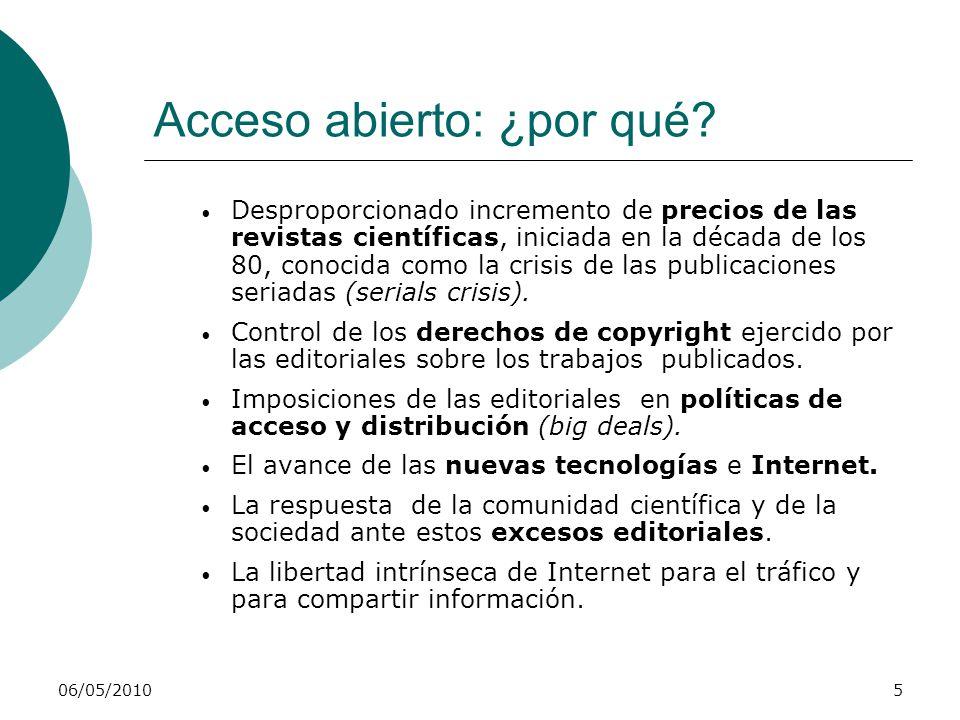 06/05/20105 Acceso abierto: ¿por qué? Desproporcionado incremento de precios de las revistas científicas, iniciada en la década de los 80, conocida co