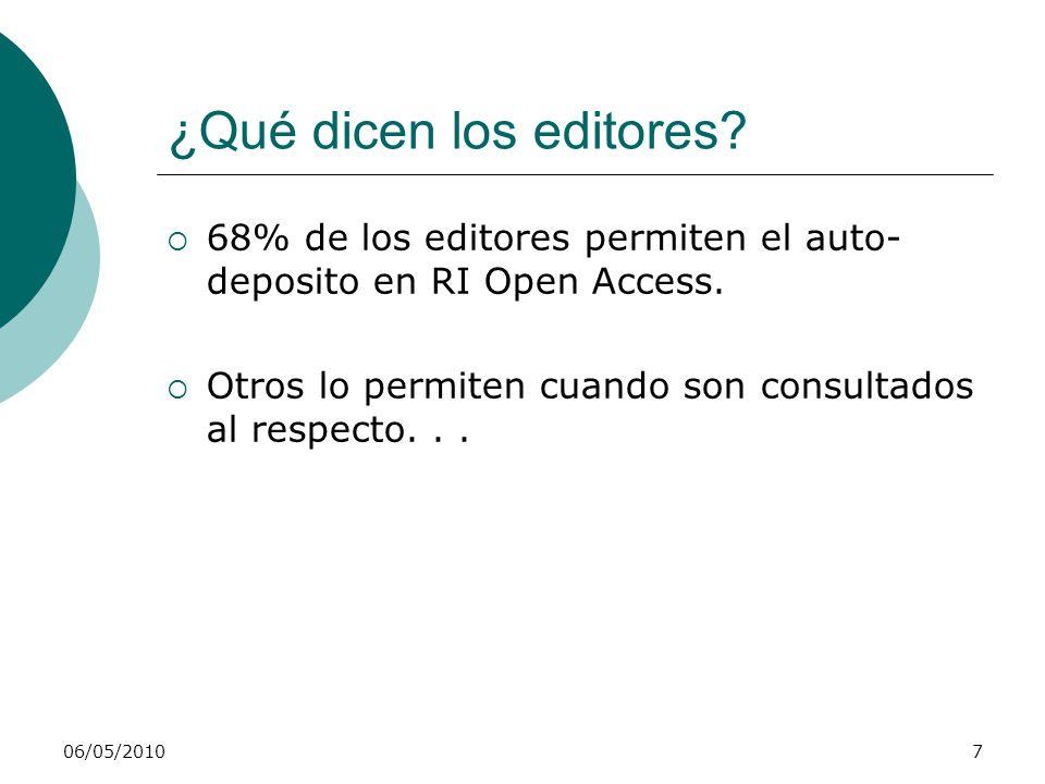 06/05/20107 ¿Qué dicen los editores? 68% de los editores permiten el auto- deposito en RI Open Access. Otros lo permiten cuando son consultados al res