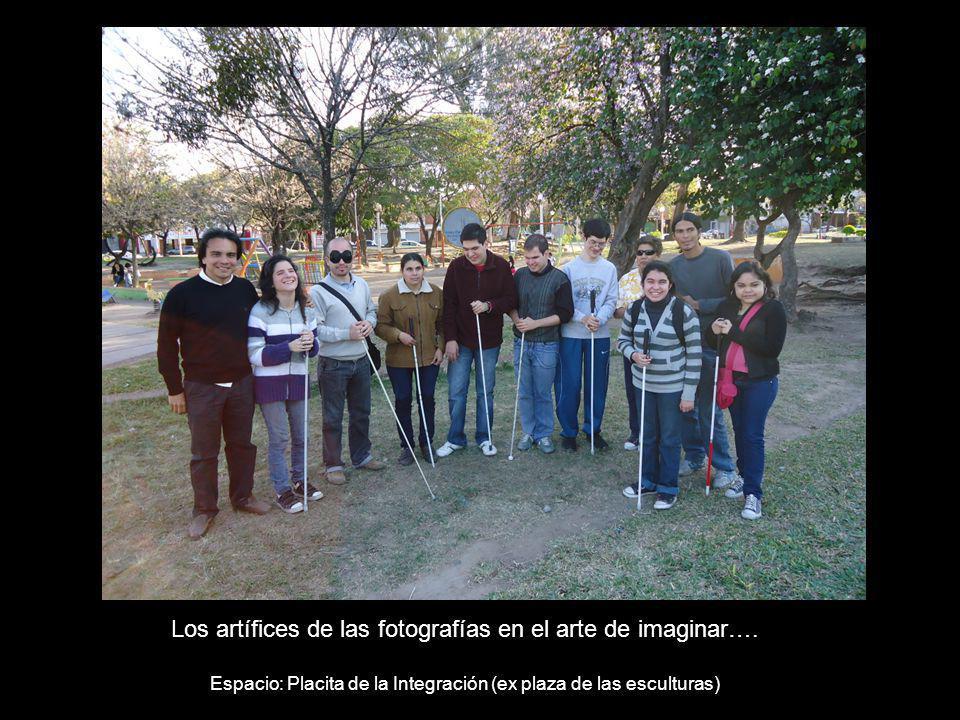 Los artífices de las fotografías en el arte de imaginar…. Espacio: Placita de la Integración (ex plaza de las esculturas)