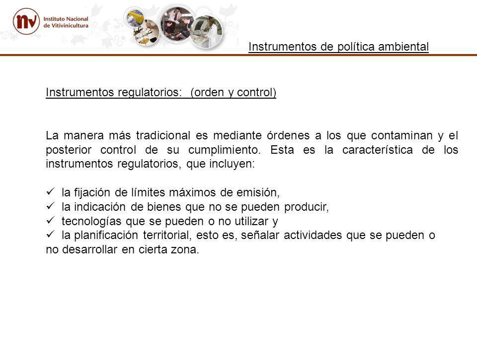 Instrumentos regulatorios: (orden y control) La manera más tradicional es mediante órdenes a los que contaminan y el posterior control de su cumplimiento.