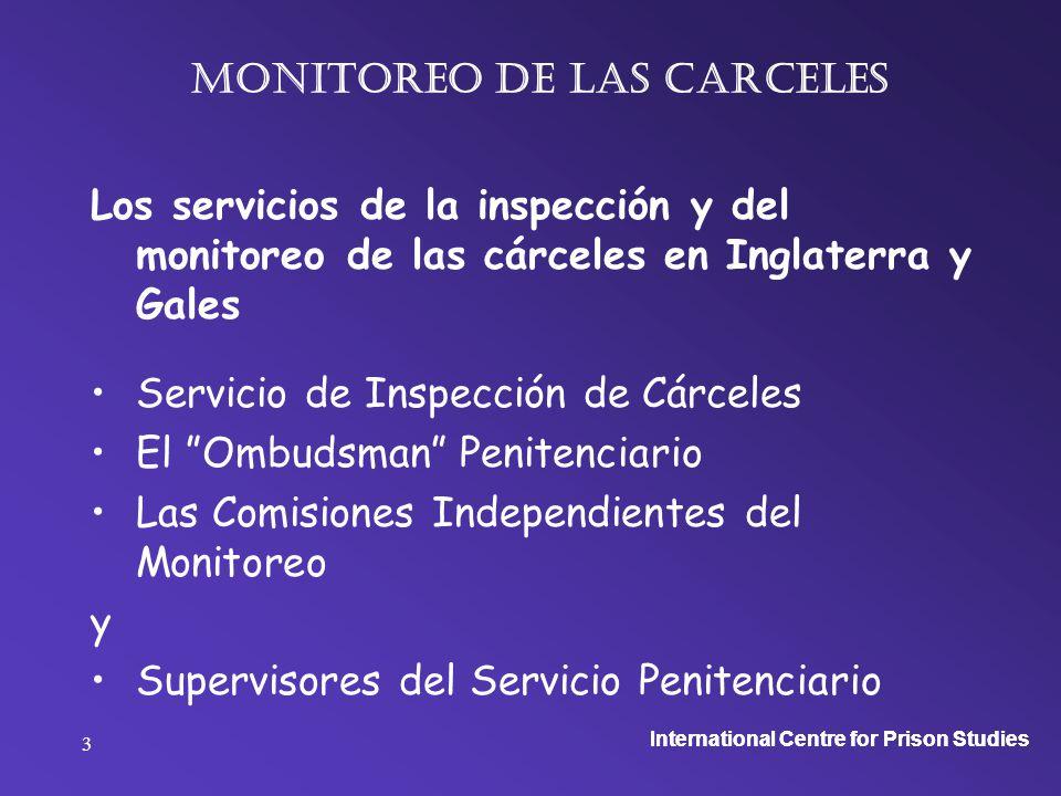 International Centre for Prison Studies 4 monitoreo de las carceles Servicio de Inspección Ombudsman Penitenciario Comisiones Independientes del Monitoreo