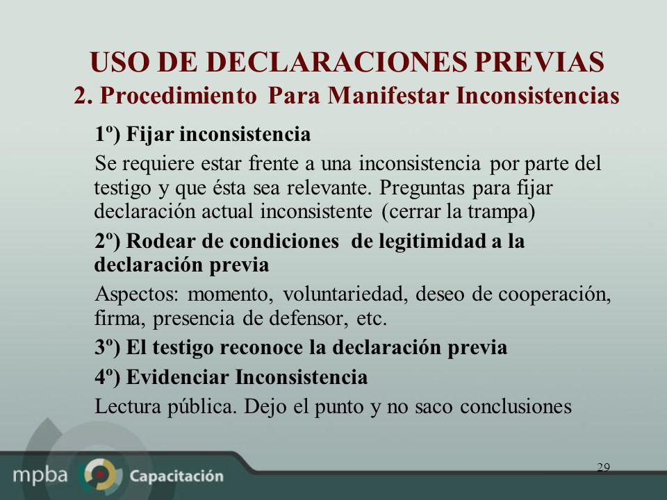 29 USO DE DECLARACIONES PREVIAS 2. Procedimiento Para Manifestar Inconsistencias 1º) Fijar inconsistencia Se requiere estar frente a una inconsistenci