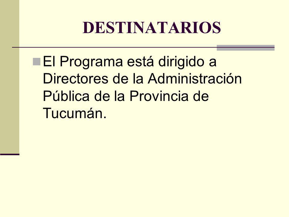 DESTINATARIOS El Programa está dirigido a Directores de la Administración Pública de la Provincia de Tucumán.