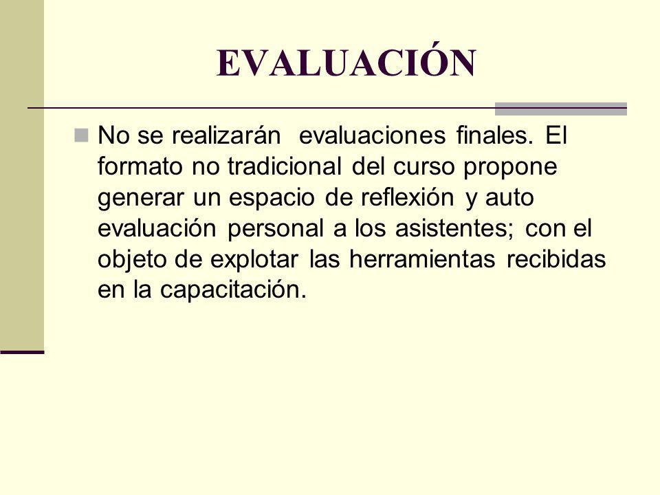EVALUACIÓN No se realizarán evaluaciones finales. El formato no tradicional del curso propone generar un espacio de reflexión y auto evaluación person