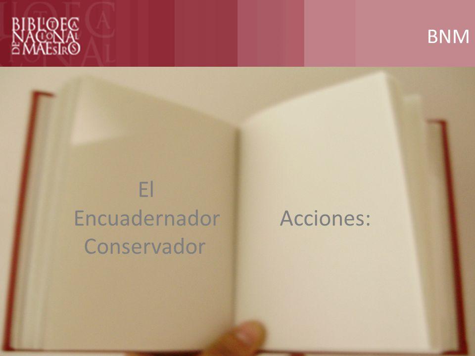 BNM El Encuadernador Acciones: Conservador