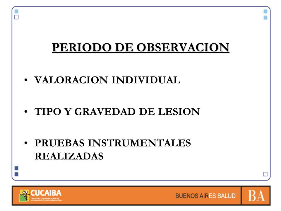 PERIODO DE OBSERVACION VALORACION INDIVIDUAL TIPO Y GRAVEDAD DE LESION PRUEBAS INSTRUMENTALES REALIZADAS