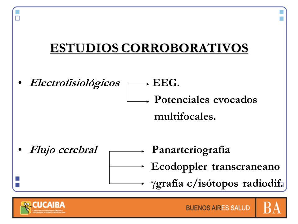 ESTUDIOS CORROBORATIVOS Electrofisiológicos EEG. Potenciales evocados multifocales. Flujo cerebral Panarteriografía Ecodoppler transcraneano grafía c/