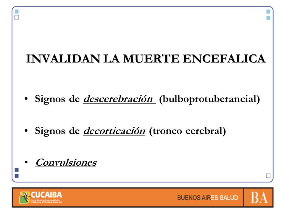 INVALIDAN LA MUERTE ENCEFALICA Signos de descerebración (bulboprotuberancial) Signos de decorticación (tronco cerebral) Convulsiones