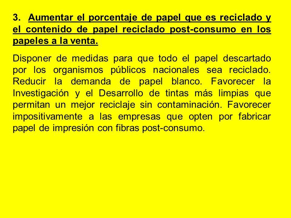 3. Aumentar el porcentaje de papel que es reciclado y el contenido de papel reciclado post-consumo en los papeles a la venta. Disponer de medidas para