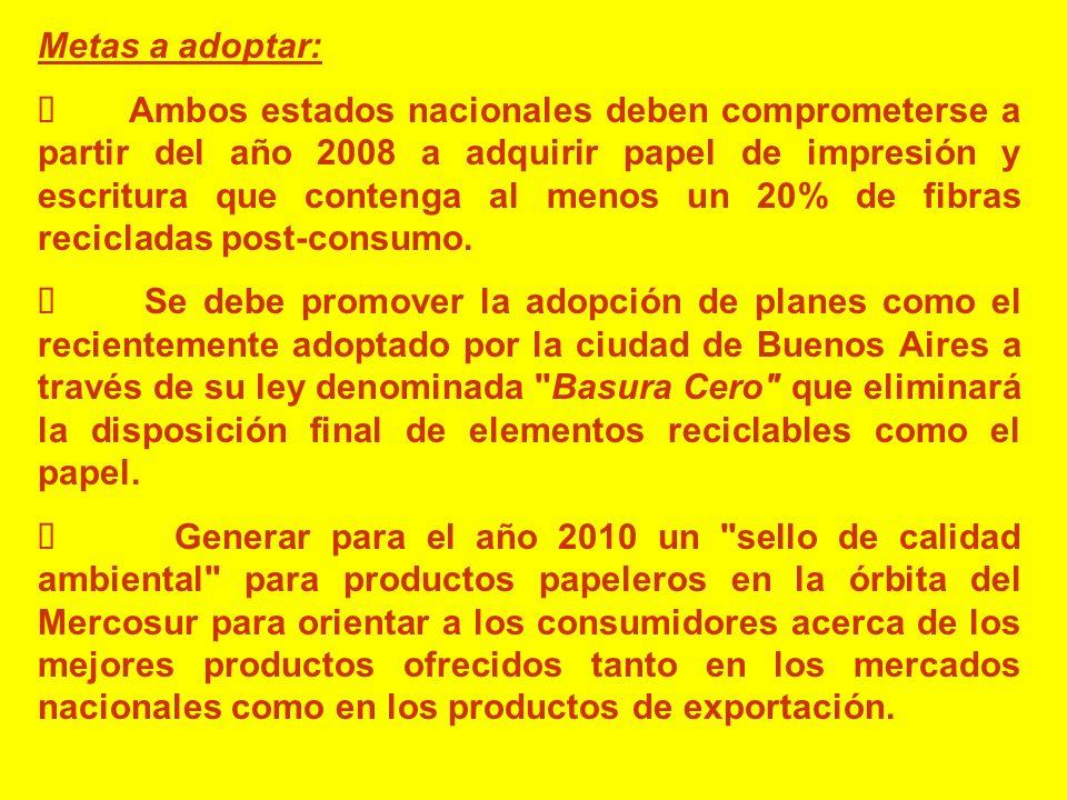 Metas a adoptar: Ambos estados nacionales deben comprometerse a partir del año 2008 a adquirir papel de impresión y escritura que contenga al menos un 20% de fibras recicladas post-consumo.