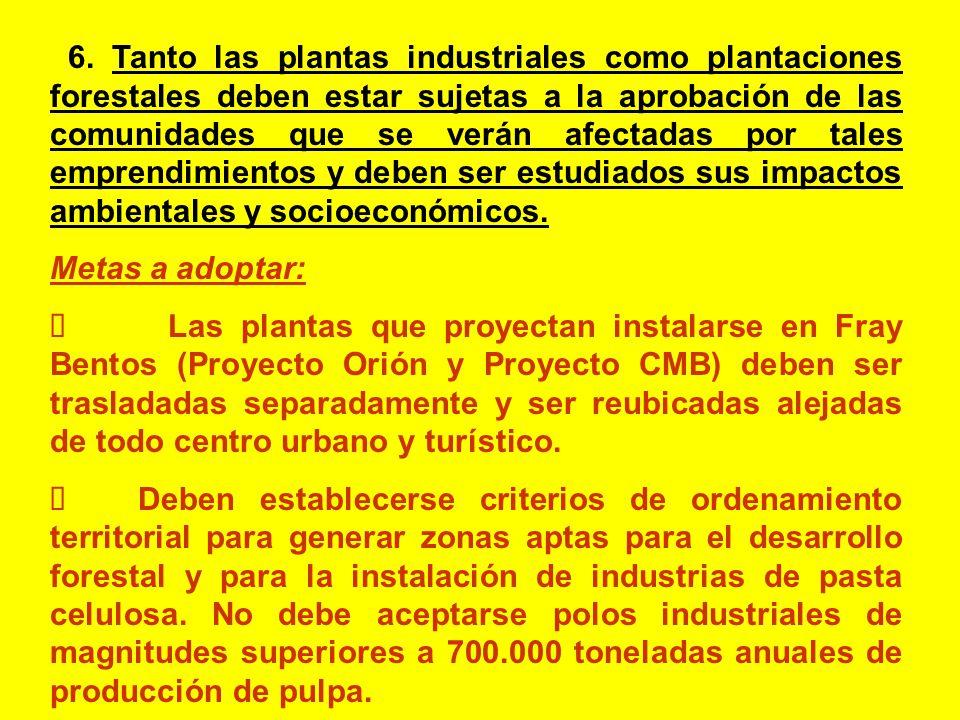 6. Tanto las plantas industriales como plantaciones forestales deben estar sujetas a la aprobación de las comunidades que se verán afectadas por tales