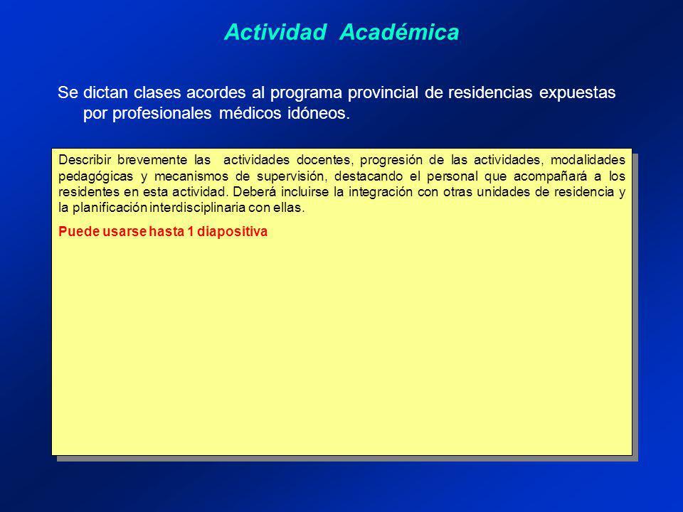 Actividad Académica Se dictan clases acordes al programa provincial de residencias expuestas por profesionales médicos idóneos.