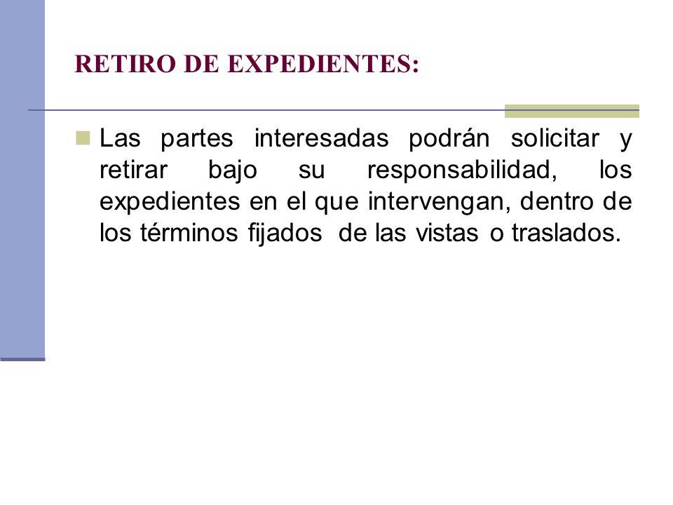 RETIRO DE EXPEDIENTES: Las partes interesadas podrán solicitar y retirar bajo su responsabilidad, los expedientes en el que intervengan, dentro de los