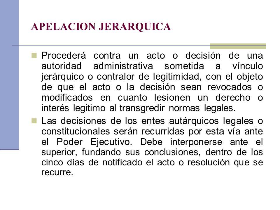 APELACION JERARQUICA Procederá contra un acto o decisión de una autoridad administrativa sometida a vínculo jerárquico o contralor de legitimidad, con