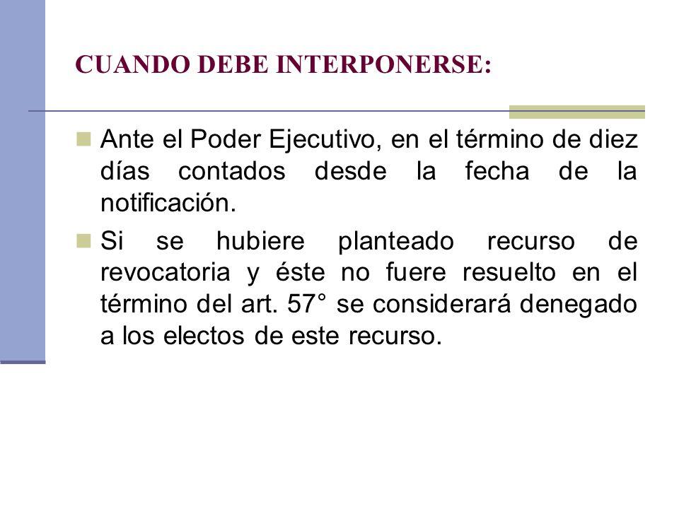 CUANDO DEBE INTERPONERSE: Ante el Poder Ejecutivo, en el término de diez días contados desde la fecha de la notificación. Si se hubiere planteado recu