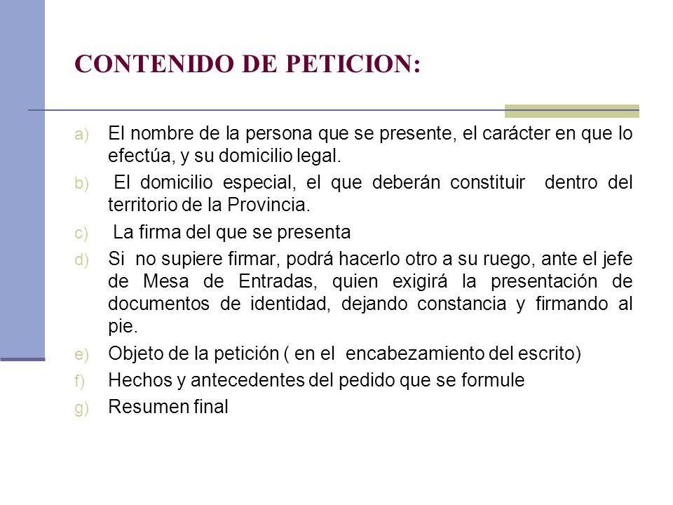 CONTENIDO DE PETICION: a) El nombre de la persona que se presente, el carácter en que lo efectúa, y su domicilio legal. b) El domicilio especial, el q