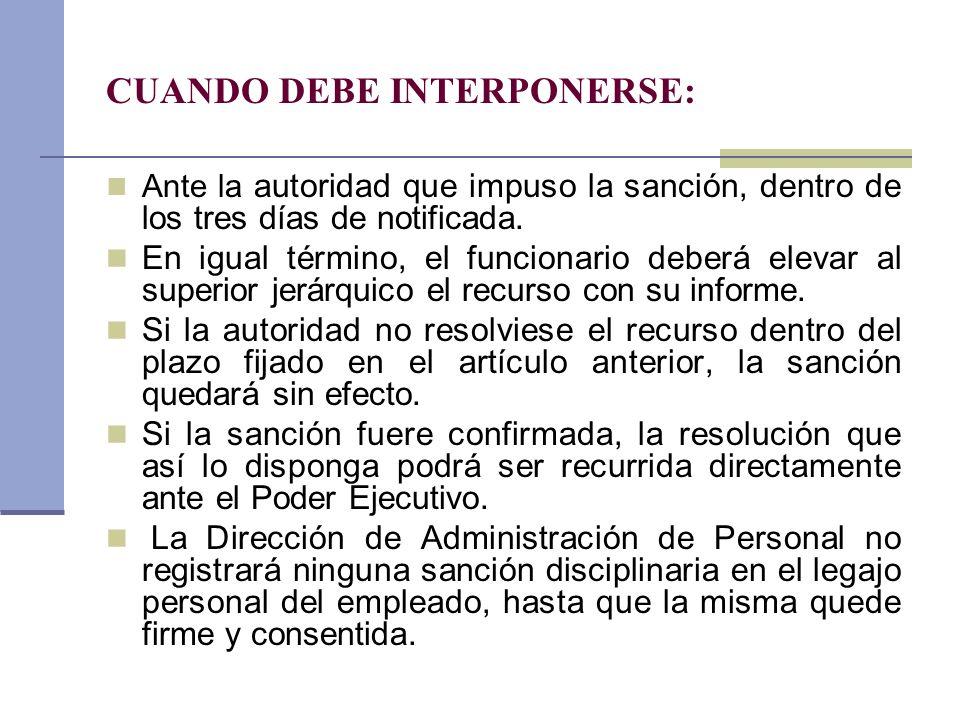 CUANDO DEBE INTERPONERSE: Ante la autoridad que impuso la sanción, dentro de los tres días de notificada. En igual término, el funcionario deberá elev