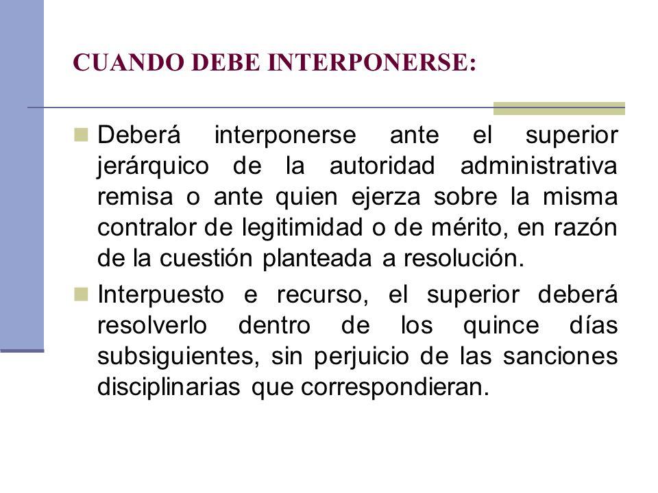 CUANDO DEBE INTERPONERSE: Deberá interponerse ante el superior jerárquico de la autoridad administrativa remisa o ante quien ejerza sobre la misma con