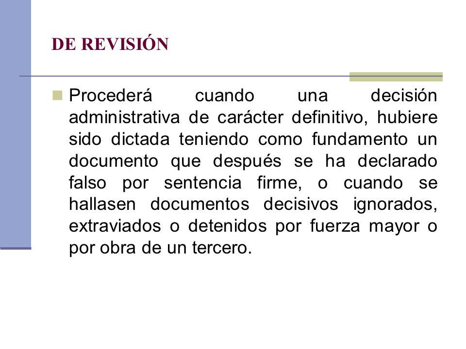 DE REVISIÓN Procederá cuando una decisión administrativa de carácter definitivo, hubiere sido dictada teniendo como fundamento un documento que despué