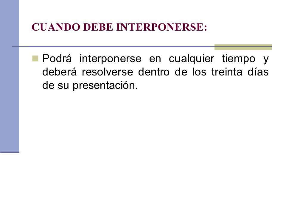 CUANDO DEBE INTERPONERSE: Podrá interponerse en cualquier tiempo y deberá resolverse dentro de los treinta días de su presentación.