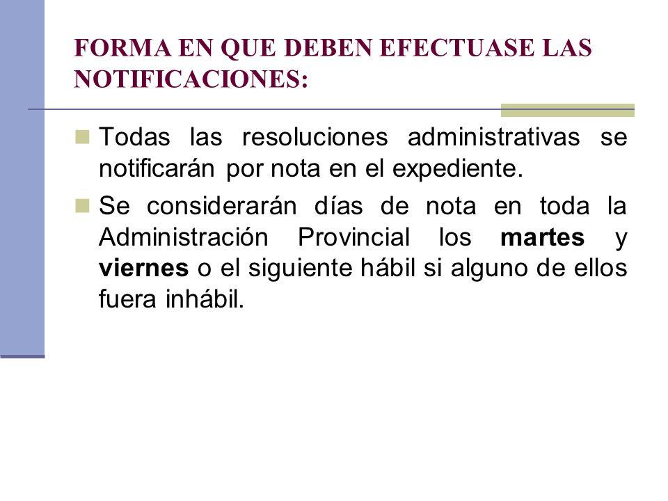 FORMA EN QUE DEBEN EFECTUASE LAS NOTIFICACIONES: Todas las resoluciones administrativas se notificarán por nota en el expediente. Se considerarán días