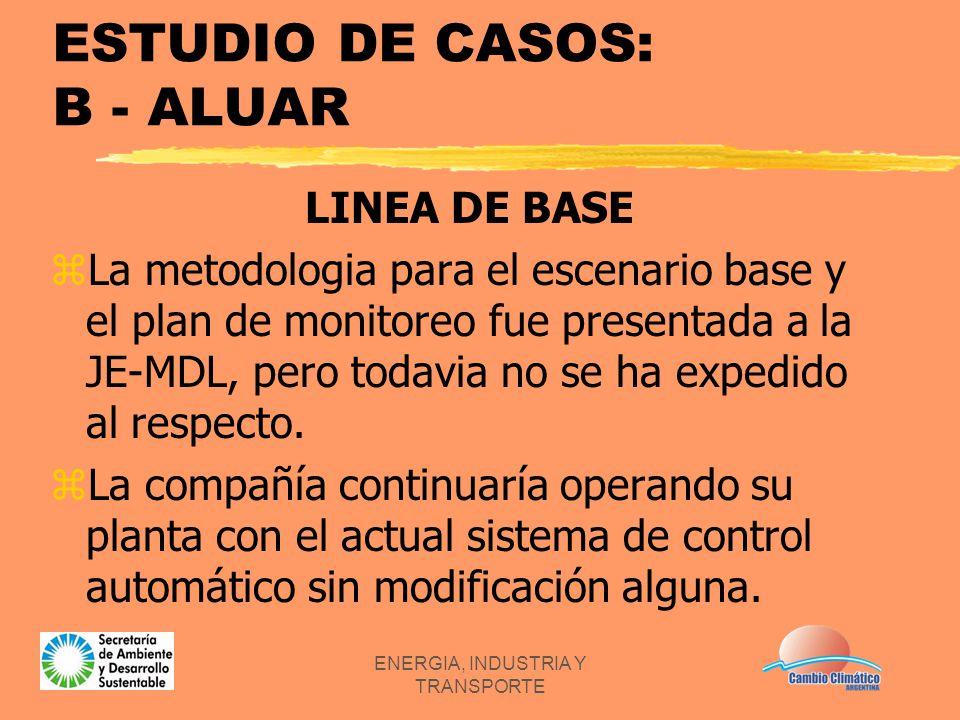 ENERGIA, INDUSTRIA Y TRANSPORTE ESTUDIO DE CASOS: B - ALUAR LINEA DE BASE zLa metodologia para el escenario base y el plan de monitoreo fue presentada