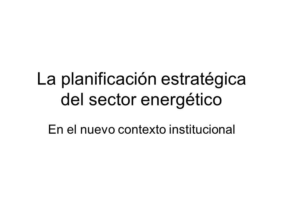 La planificación estratégica del sector energético En el nuevo contexto institucional
