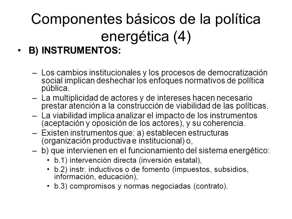 Componentes básicos de la política energética (4) B) INSTRUMENTOS: –Los cambios institucionales y los procesos de democratización social implican desh