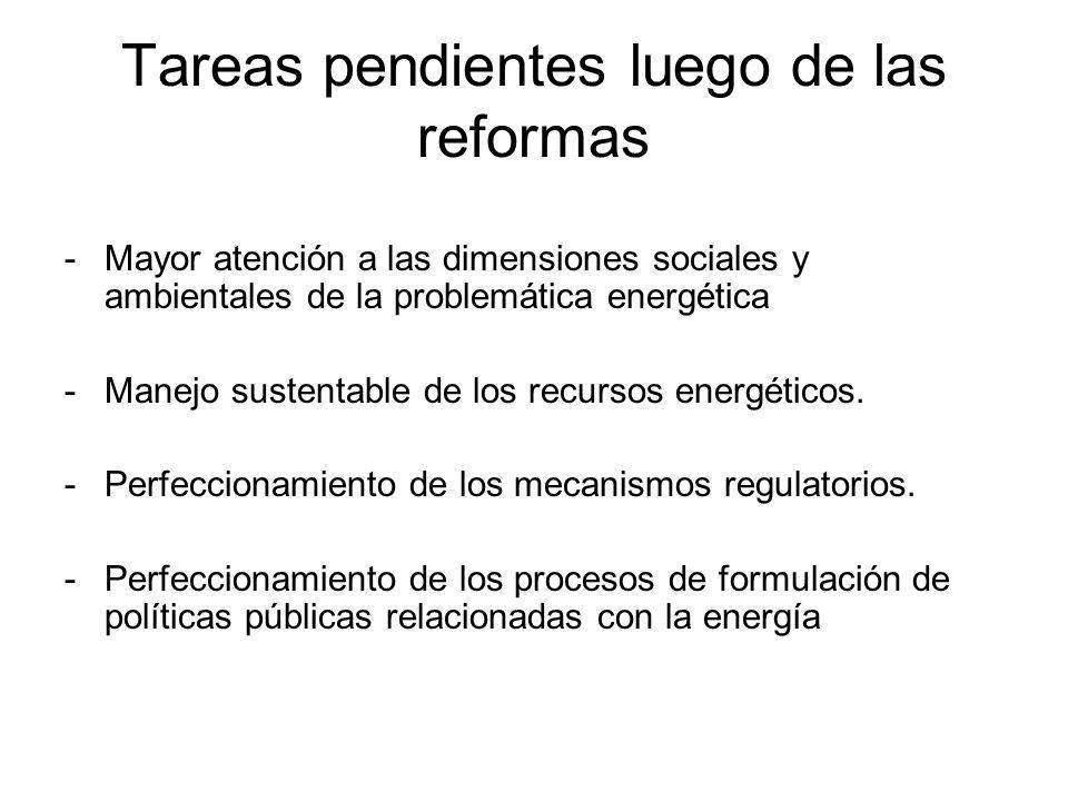 Tareas pendientes luego de las reformas -Mayor atención a las dimensiones sociales y ambientales de la problemática energética -Manejo sustentable de los recursos energéticos.