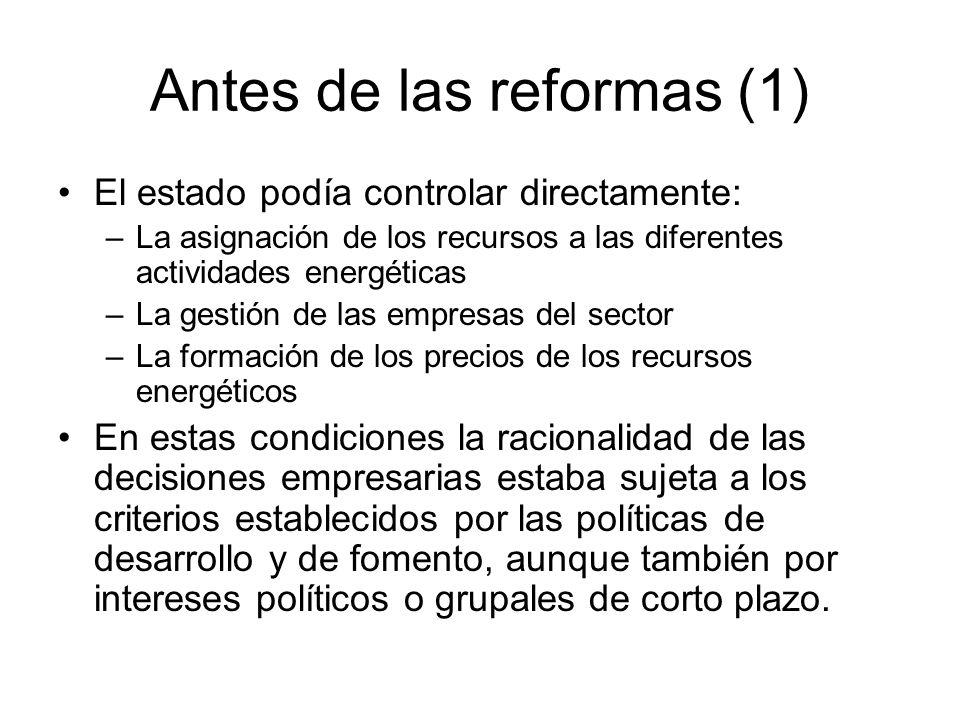 Antes de las reformas (1) El estado podía controlar directamente: –La asignación de los recursos a las diferentes actividades energéticas –La gestión