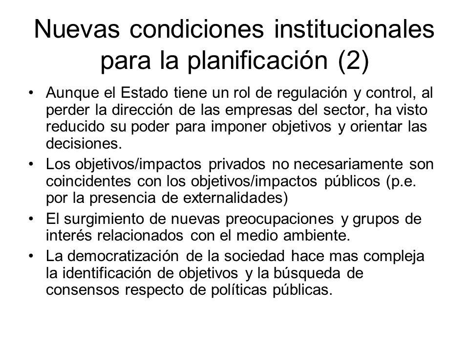 Nuevas condiciones institucionales para la planificación (2) Aunque el Estado tiene un rol de regulación y control, al perder la dirección de las empr
