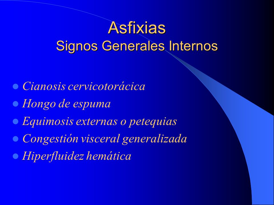Asfixias Signos Generales Internos Cianosis cervicotorácica Hongo de espuma Equimosis externas o petequias Congestión visceral generalizada Hiperfluidez hemática