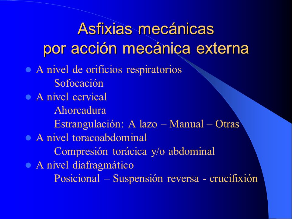 Asfixias mecánicas por acción mecánica externa A nivel de orificios respiratorios Sofocación A nivel cervical Ahorcadura Estrangulación: A lazo – Manu