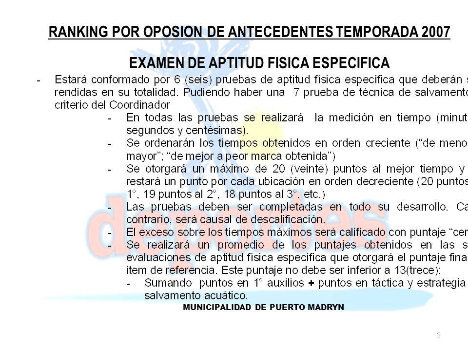 RANKING POR OPOSION DE ANTECEDENTES TEMPORADA 2007 MUNICIPALIDAD DE PUERTO MADRYN EXAMEN DE APTITUD FISICA ESPECIFICA 5