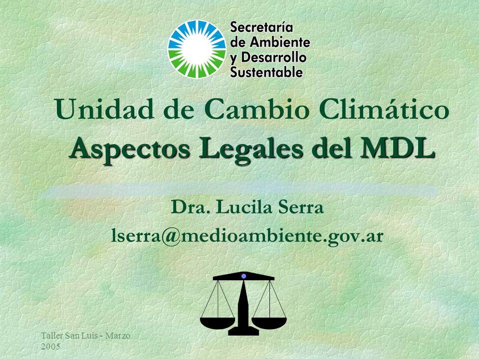 Taller San Luis - Marzo 2005 Aspectos Legales del MDL Unidad de Cambio Climático Aspectos Legales del MDL Dra.