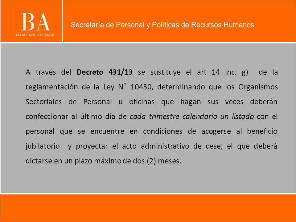 A través del Decreto 431/13 se sustituye el art 14 inc. g) de la reglamentación de la Ley N° 10430, determinando que los Organismos Sectoriales de Per