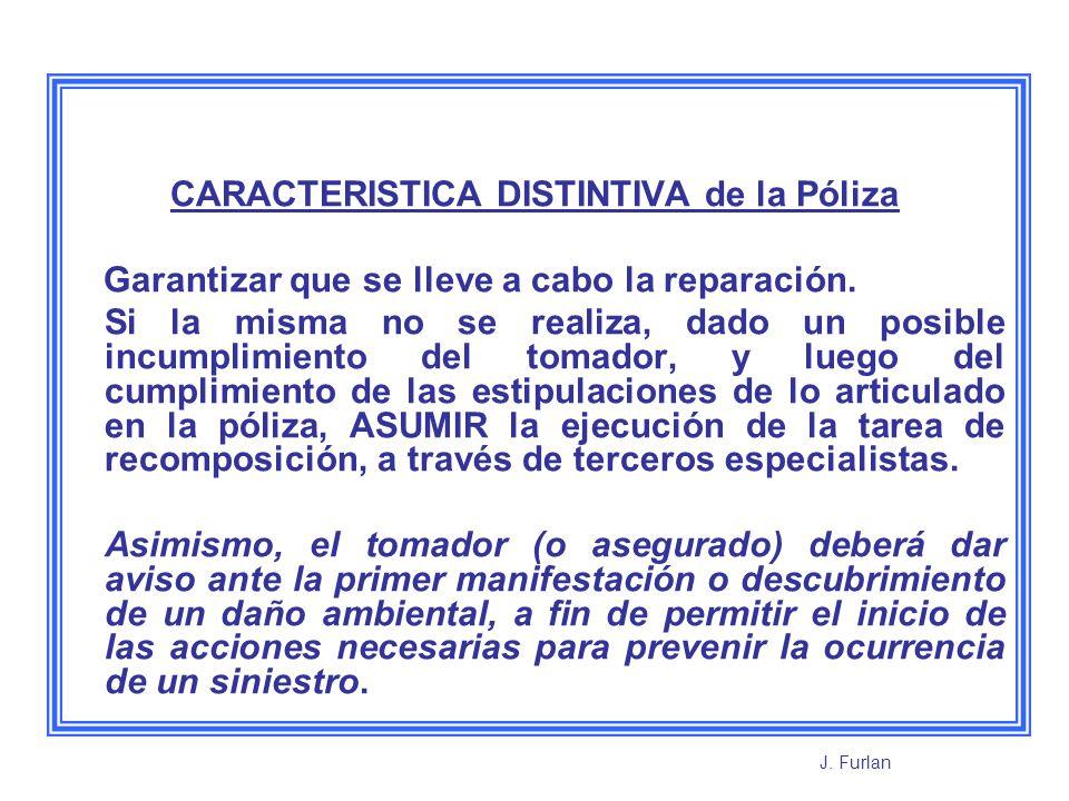 CARACTERISTICA DISTINTIVA de la Póliza Garantizar que se lleve a cabo la reparación. Si la misma no se realiza, dado un posible incumplimiento del tom