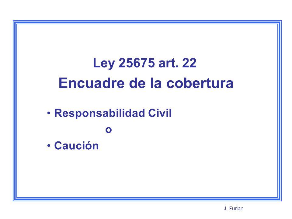 Ley 25675 art. 22 Encuadre de la cobertura Responsabilidad Civil o Caución J. Furlan