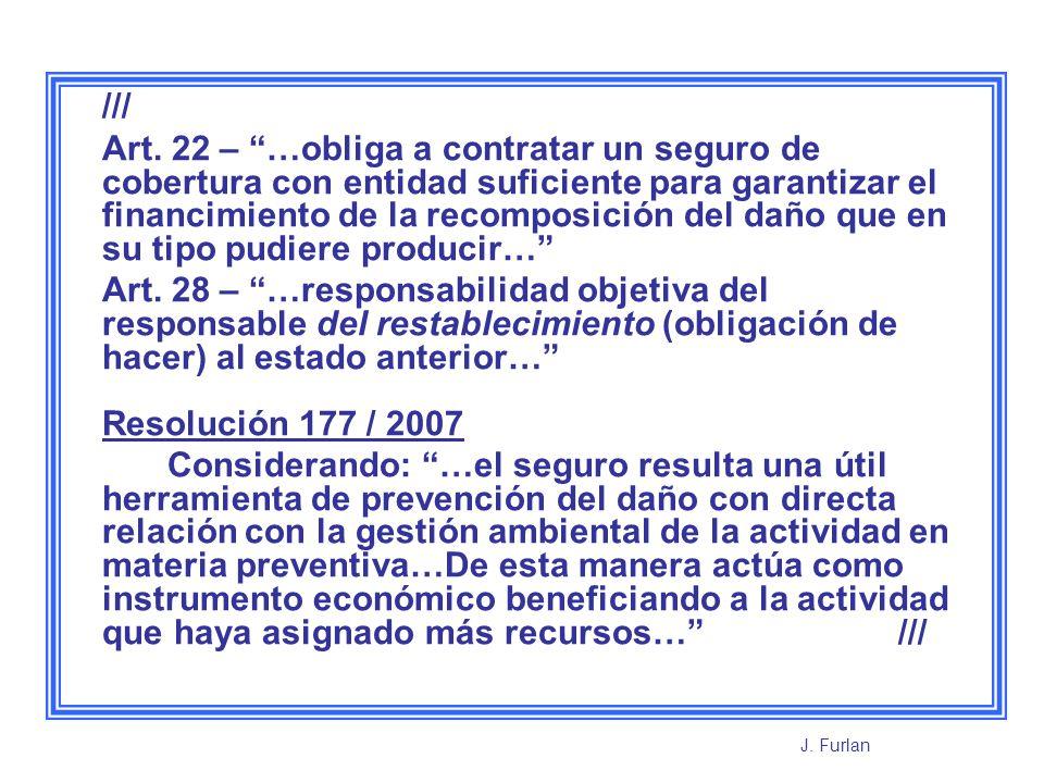 /// Art. 22 – …obliga a contratar un seguro de cobertura con entidad suficiente para garantizar el financimiento de la recomposición del daño que en s
