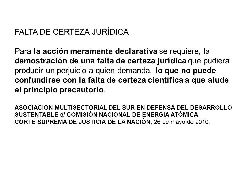 FALTA DE CERTEZA JURÍDICA Para la acción meramente declarativa se requiere, la demostración de una falta de certeza jurídica que pudiera producir un p